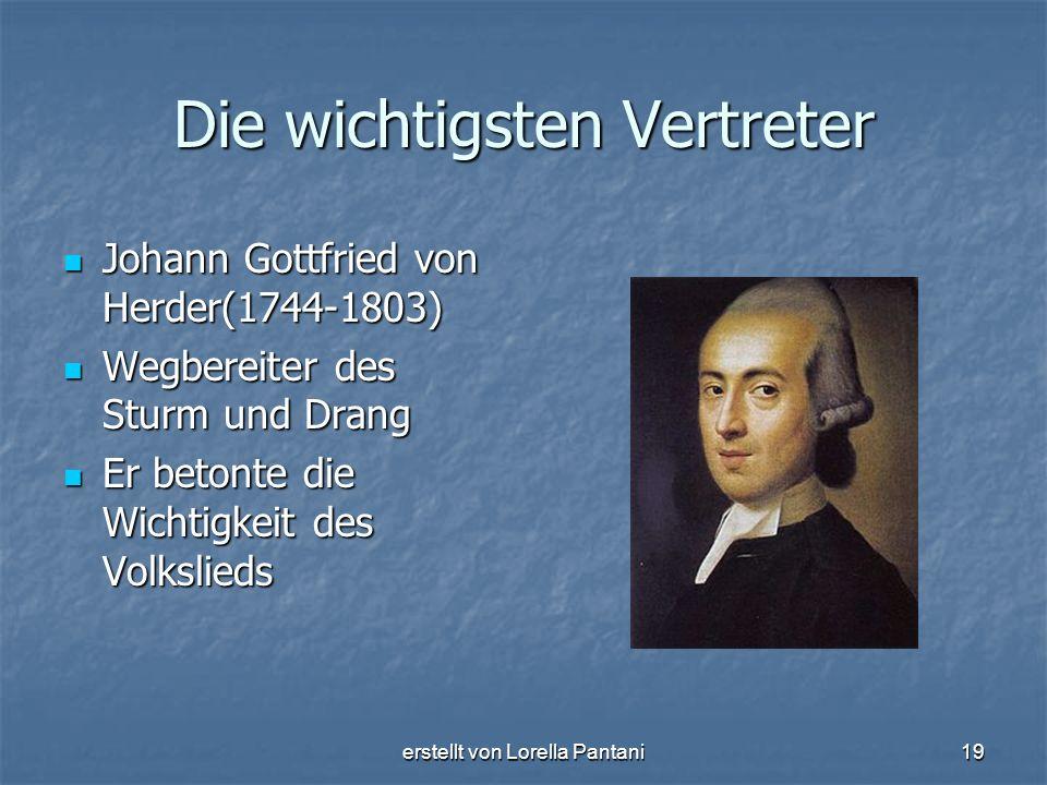 erstellt von Lorella Pantani19 Die wichtigsten Vertreter Johann Gottfried von Herder(1744-1803) Johann Gottfried von Herder(1744-1803) Wegbereiter des