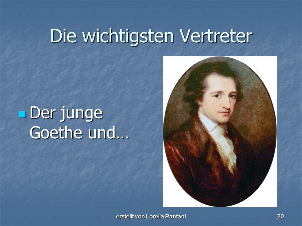 erstellt von Lorella Pantani20 Die wichtigsten Vertreter Der junge Goethe und… Der junge Goethe und…