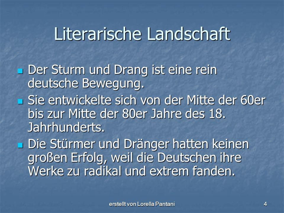 erstellt von Lorella Pantani4 Literarische Landschaft Der Sturm und Drang ist eine rein deutsche Bewegung. Der Sturm und Drang ist eine rein deutsche