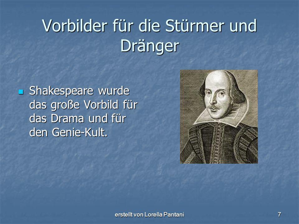 erstellt von Lorella Pantani7 Vorbilder für die Stürmer und Dränger Shakespeare wurde das große Vorbild für das Drama und für den Genie-Kult. Shakespe