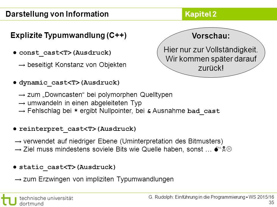 Kapitel 2 G. Rudolph: Einführung in die Programmierung ▪ WS 2015/16 35 Explizite Typumwandlung (C++) ● const_cast (Ausdruck) → beseitigt Konstanz von