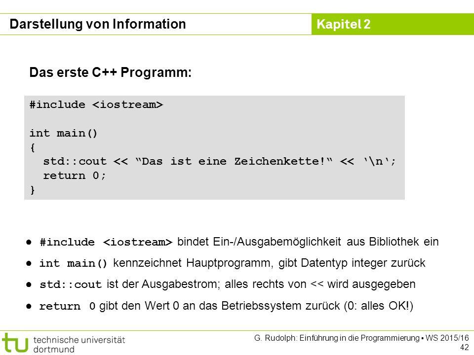 """Kapitel 2 G. Rudolph: Einführung in die Programmierung ▪ WS 2015/16 42 Das erste C++ Programm: #include int main() { std::cout << """"Das ist eine Zeiche"""
