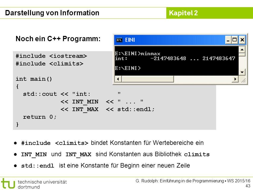 Kapitel 2 G. Rudolph: Einführung in die Programmierung ▪ WS 2015/16 43 Noch ein C++ Programm: #include int main() { std::cout <<