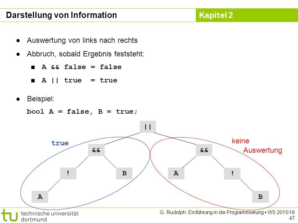 Kapitel 2 G. Rudolph: Einführung in die Programmierung ▪ WS 2015/16 47 ●Auswertung von links nach rechts ●Abbruch, sobald Ergebnis feststeht: ■ A && f