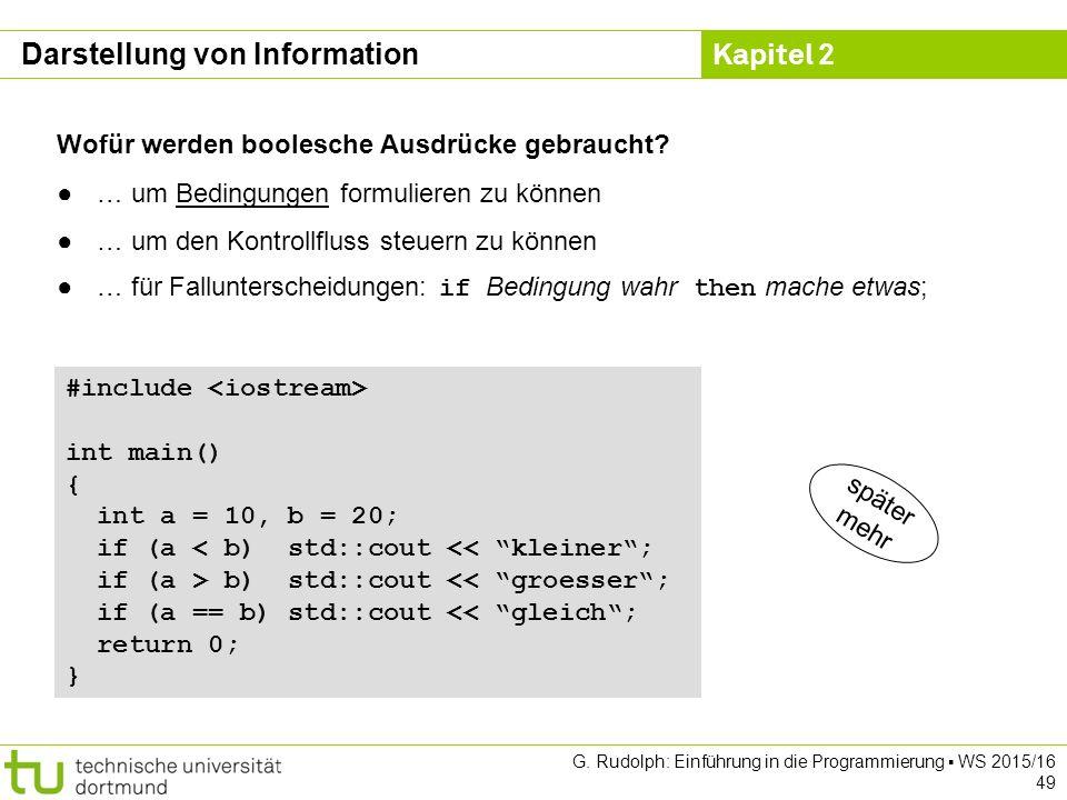Kapitel 2 G. Rudolph: Einführung in die Programmierung ▪ WS 2015/16 49 Wofür werden boolesche Ausdrücke gebraucht? ●… um Bedingungen formulieren zu kö