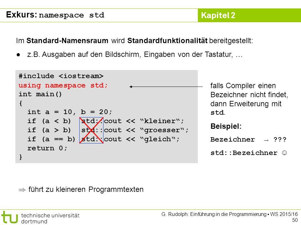 Kapitel 2 G. Rudolph: Einführung in die Programmierung ▪ WS 2015/16 50 Exkurs: namespace std Im Standard-Namensraum wird Standardfunktionalität bereit