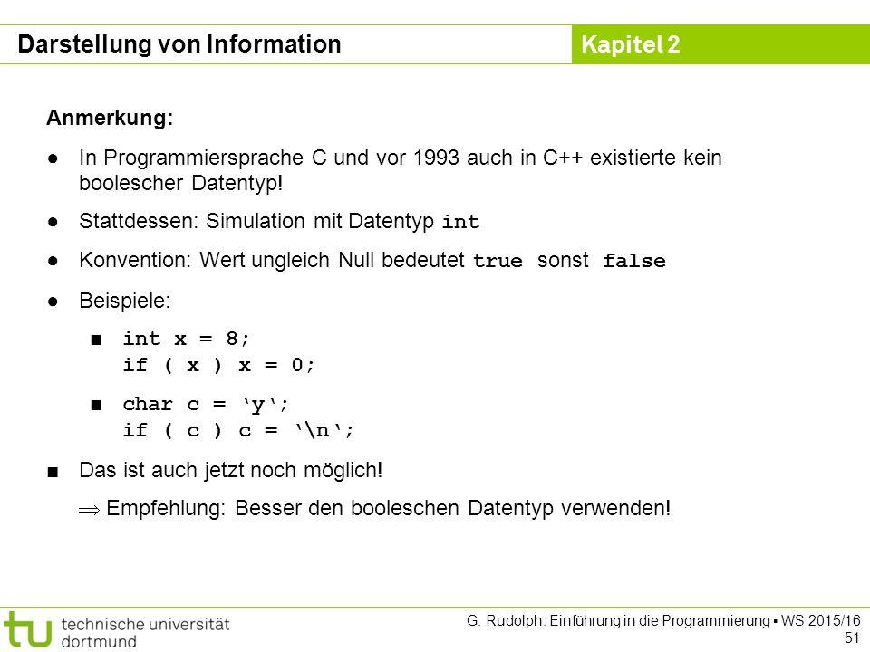 Kapitel 2 G. Rudolph: Einführung in die Programmierung ▪ WS 2015/16 51 Anmerkung: ●In Programmiersprache C und vor 1993 auch in C++ existierte kein bo