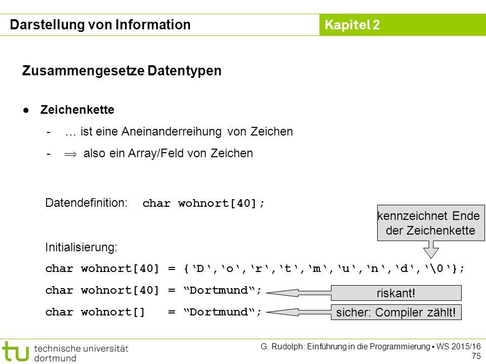 Kapitel 2 G. Rudolph: Einführung in die Programmierung ▪ WS 2015/16 75 Zusammengesetze Datentypen ●Zeichenkette -… ist eine Aneinanderreihung von Zeic