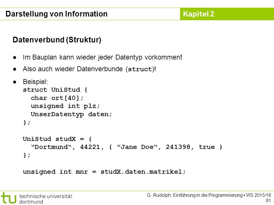 Kapitel 2 G. Rudolph: Einführung in die Programmierung ▪ WS 2015/16 81 Datenverbund (Struktur) ●Im Bauplan kann wieder jeder Datentyp vorkommen! ●Also