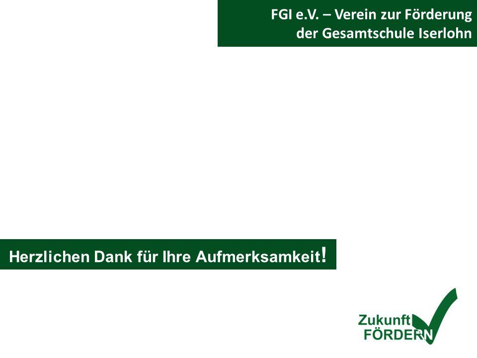 FGI e.V. – Verein zur Förderung der Gesamtschule Iserlohn Herzlichen Dank für Ihre Aufmerksamkeit !
