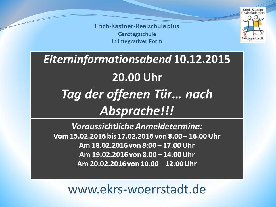 Elterninformationsabend 10.12.2015 20.00 Uhr Tag der offenen Tür… nach Absprache!!! www.ekrs-woerrstadt.de Erich-Kästner-Realschule plus Ganztagsschul