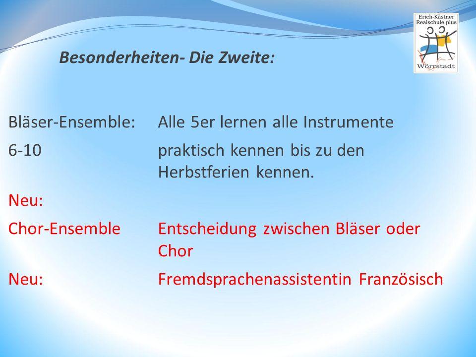 Bläser-Ensemble: Alle 5er lernen alle Instrumente 6-10praktisch kennen bis zu den Herbstferien kennen. Neu: Chor-Ensemble Entscheidung zwischen Bläser