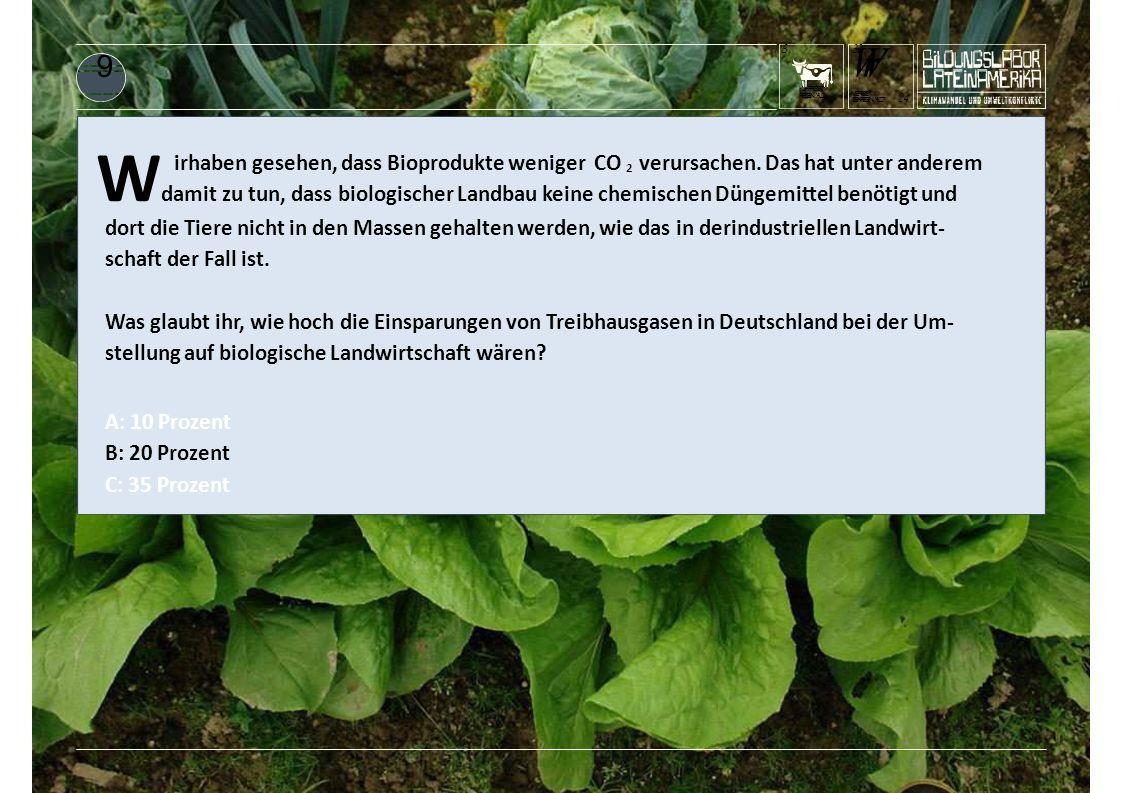 KUHFRISST REGENWALD 3 W damit zu tun, dass biologischer Landbau keine chemischen Düngemittel benötigt und irhaben gesehen, dass Bioprodukte weniger CO 2 verursachen.