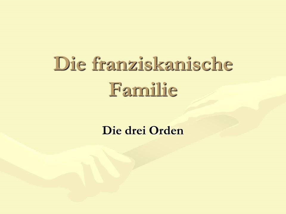Die franziskanische Familie Die drei Orden