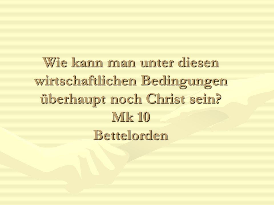 Wie kann man unter diesen wirtschaftlichen Bedingungen überhaupt noch Christ sein? Mk 10 Bettelorden