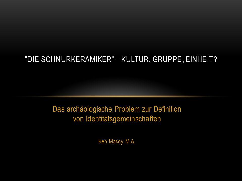 Das archäologische Problem zur Definition von Identitätsgemeinschaften Ken Massy M.A.