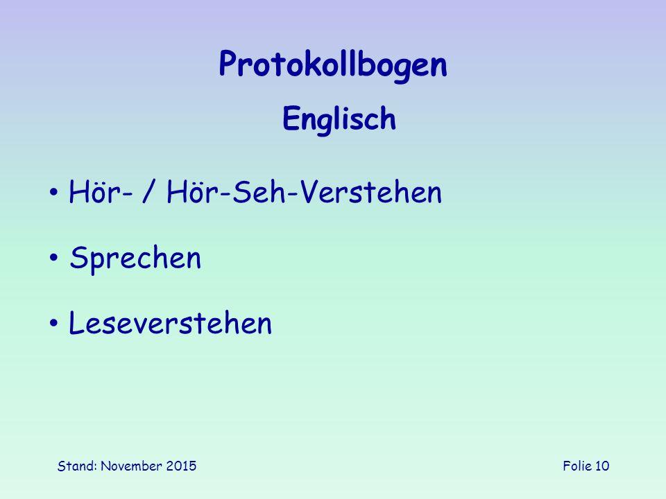 Stand: November 2015Folie 10 Protokollbogen Englisch Sprechen Hör- / Hör-Seh-Verstehen Leseverstehen