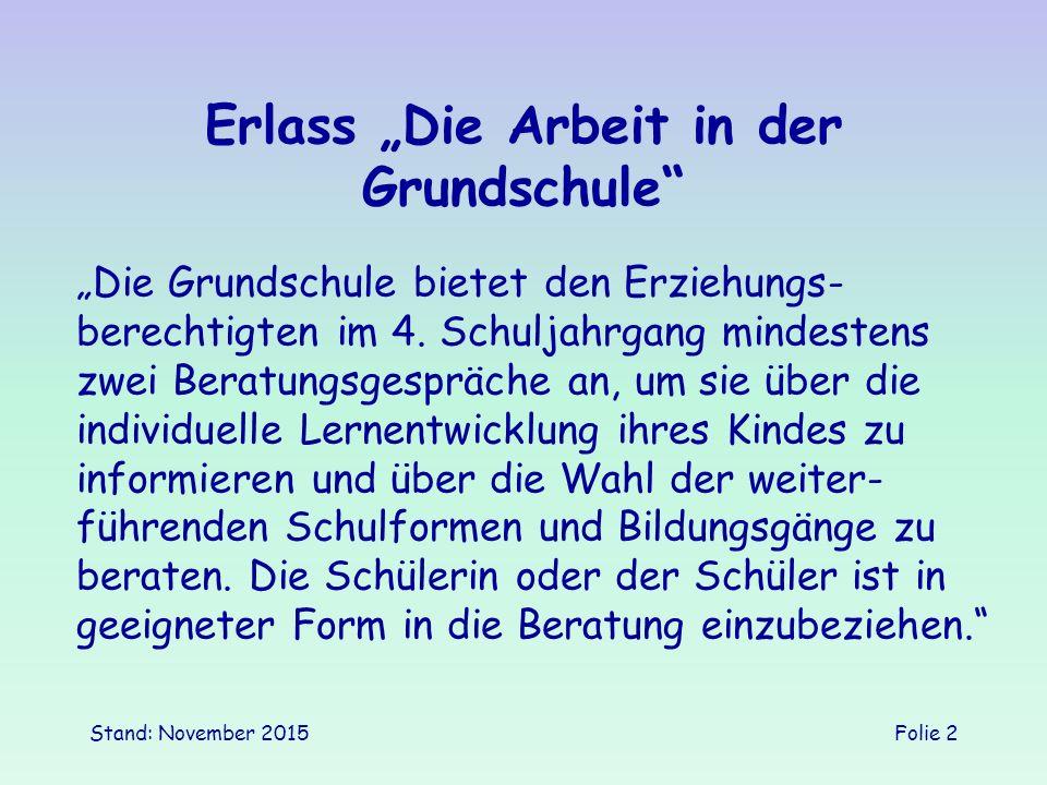 """Stand: November 2015Folie 2 Erlass """"Die Arbeit in der Grundschule """"Die Grundschule bietet den Erziehungs- berechtigten im 4."""