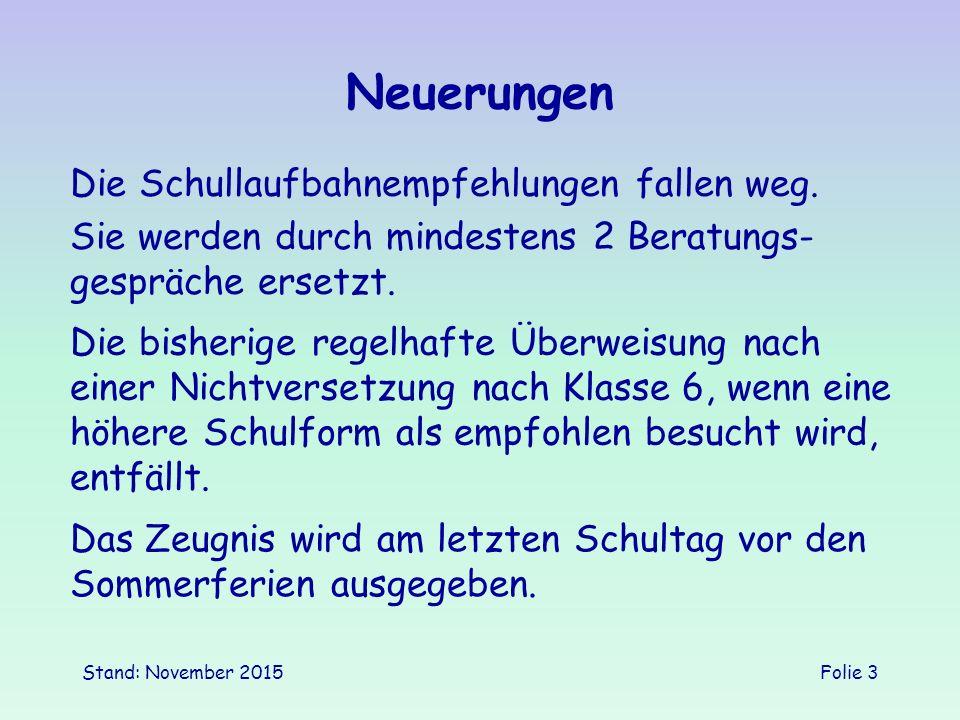 Stand: November 2015Folie 3 Neuerungen Die Schullaufbahnempfehlungen fallen weg.