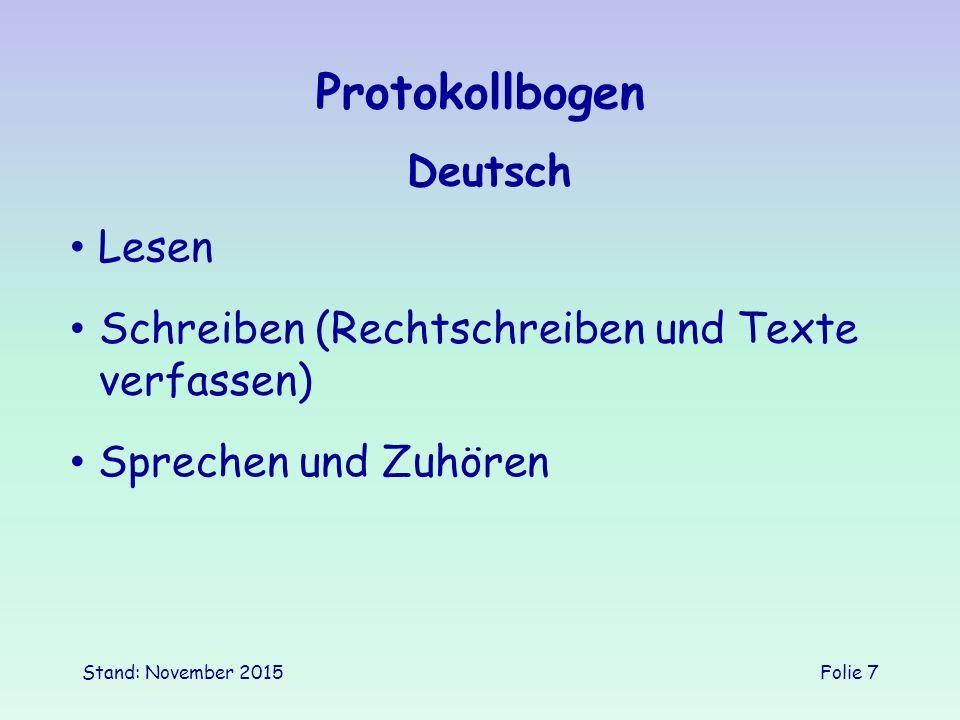 Stand: November 2015Folie 7 Protokollbogen Deutsch Schreiben (Rechtschreiben und Texte verfassen) Lesen Sprechen und Zuhören