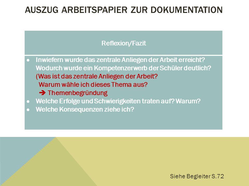 AUSZUG ARBEITSPAPIER ZUR DOKUMENTATION Reflexion/Fazit  Inwiefern wurde das zentrale Anliegen der Arbeit erreicht? Wodurch wurde ein Kompetenzerwerb