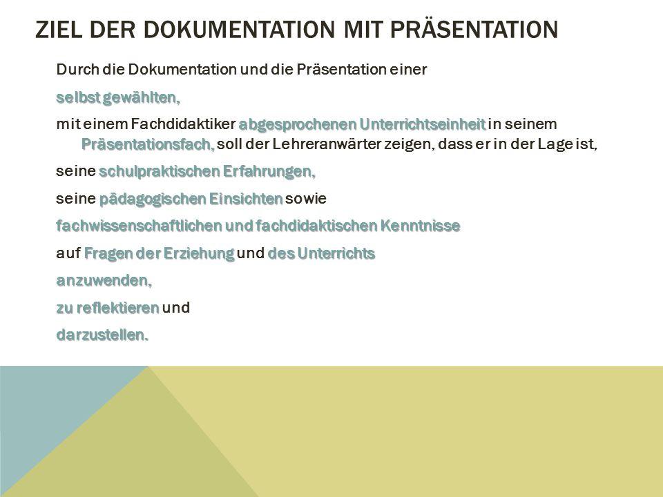 ZIEL DER DOKUMENTATION MIT PRÄSENTATION Durch die Dokumentation und die Präsentation einer selbst gewählten, abgesprochenen Unterrichtseinheit Präsent