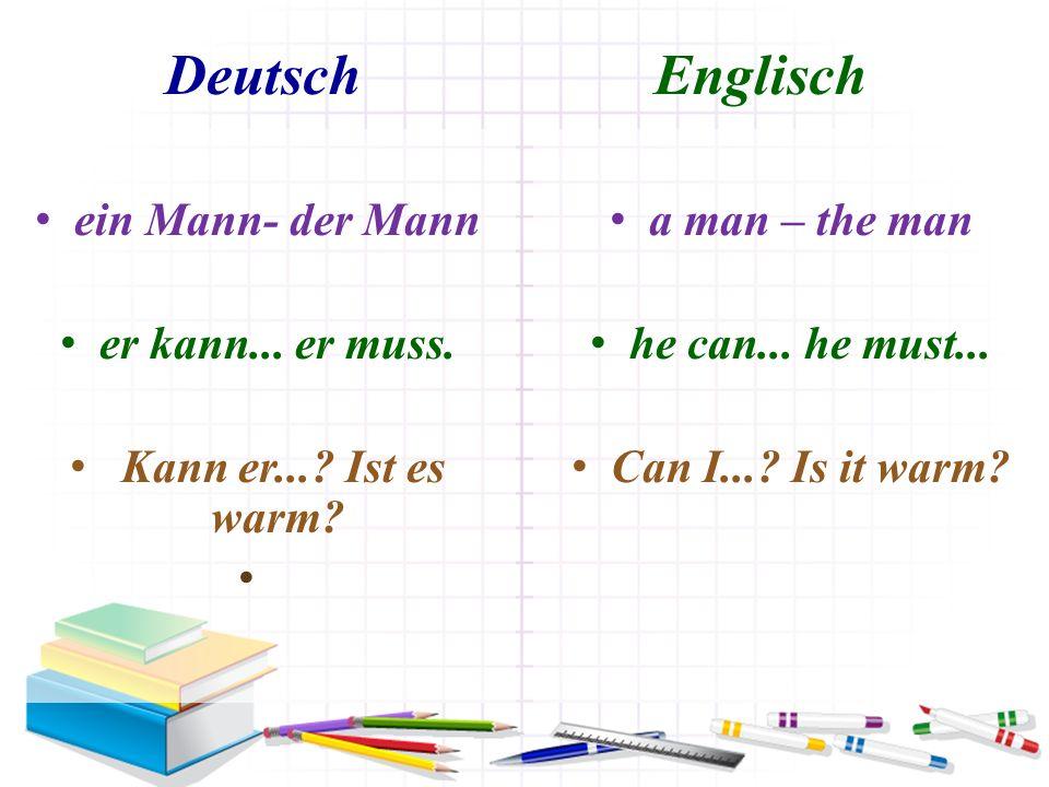 Deutsch Englisch ein Mann- der Mann er kann... er muss. Kann er...? Ist es warm? а man – the man he can... he must... Can I...? Is it warm?
