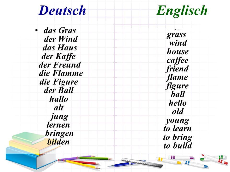 Deutsch Englisch das Gras der Wind das Haus der Kaffe der Freund die Flamme die Figure der Ball hallo alt jung lernen bringen bilden der Onkel uncle d