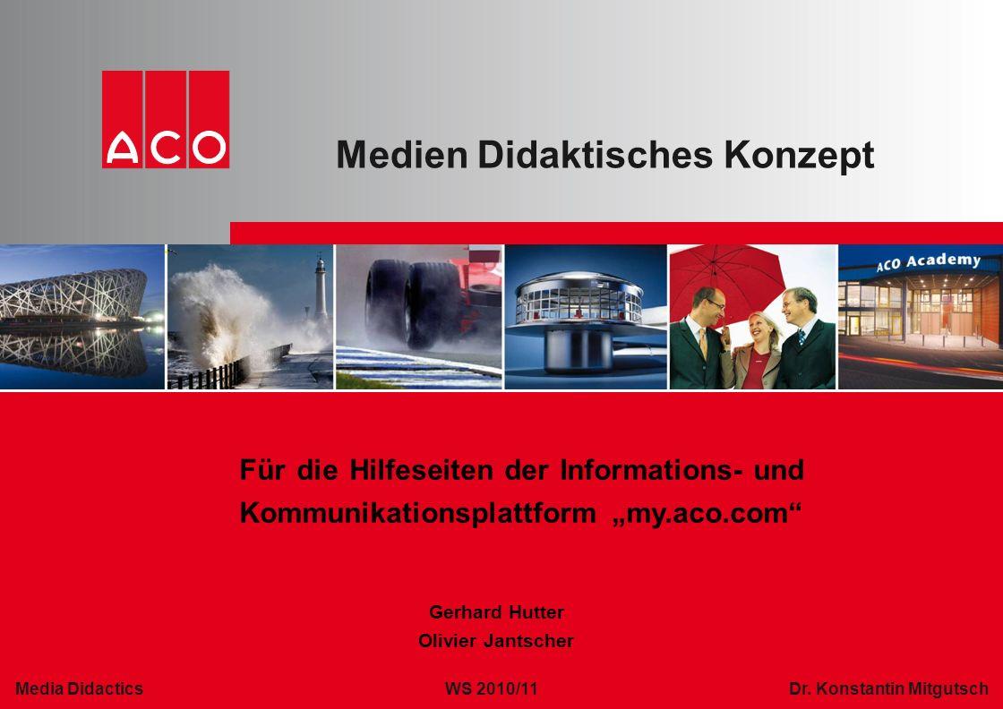 """Medien Didaktisches Konzept Für die Hilfeseiten der Informations- und Kommunikationsplattform """"my.aco.com"""" Gerhard Hutter Olivier Jantscher Media Dida"""