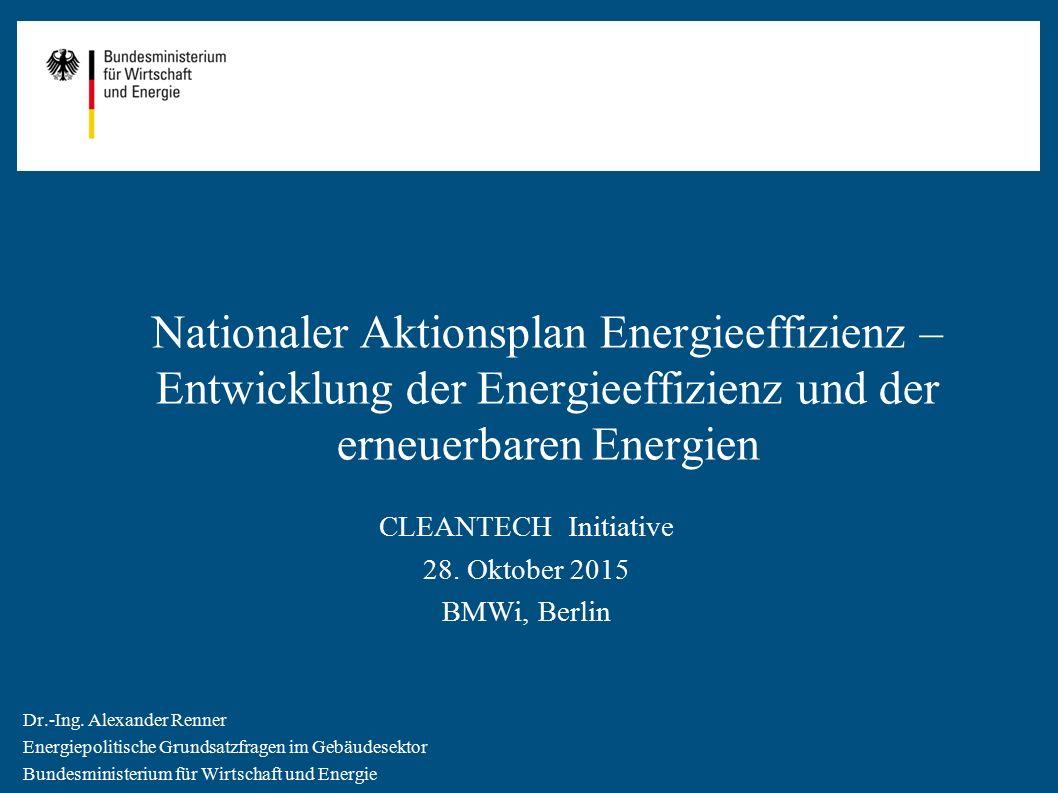 Dr.-Ing. Alexander Renner Energiepolitische Grundsatzfragen im Gebäudesektor Bundesministerium für Wirtschaft und Energie CLEANTECH Initiative 28. Okt