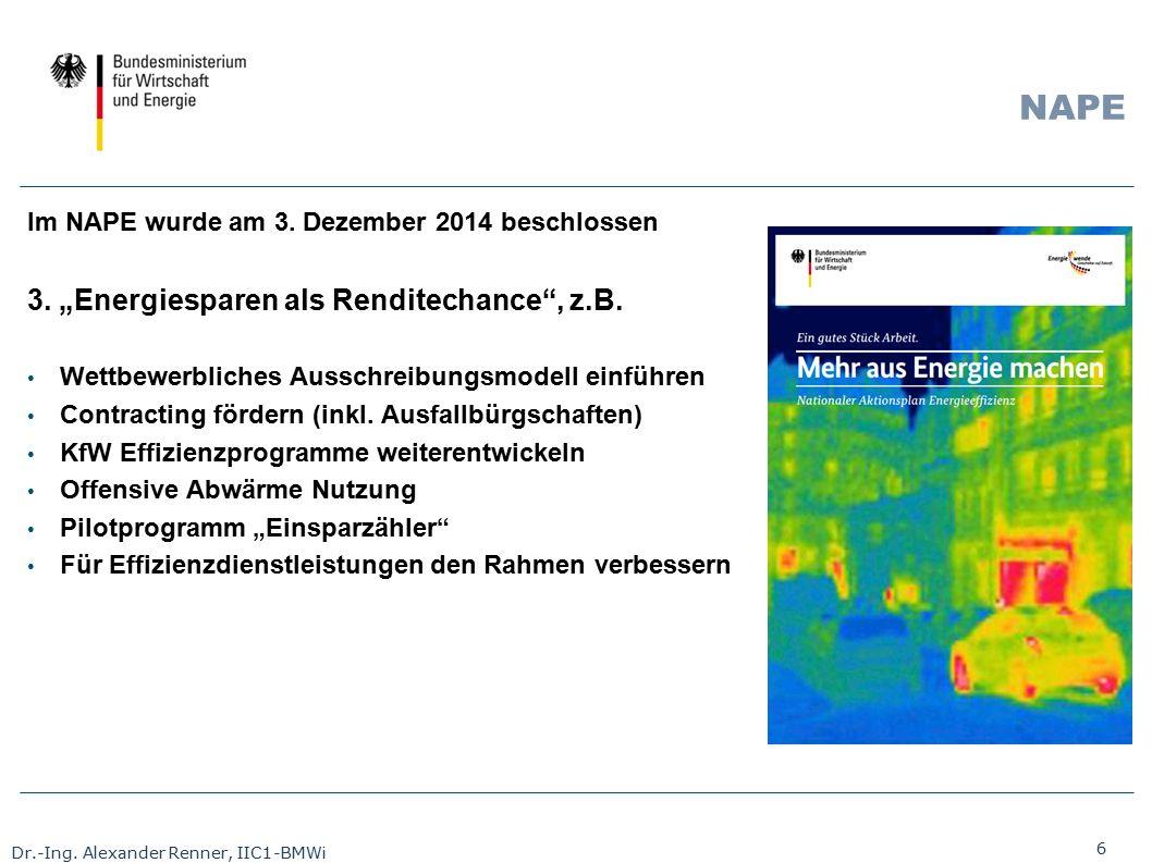 """6 Dr.-Ing. Alexander Renner, IIC1-BMWi NAPE Im NAPE wurde am 3. Dezember 2014 beschlossen 3. """"Energiesparen als Renditechance"""", z.B. Wettbewerbliches"""