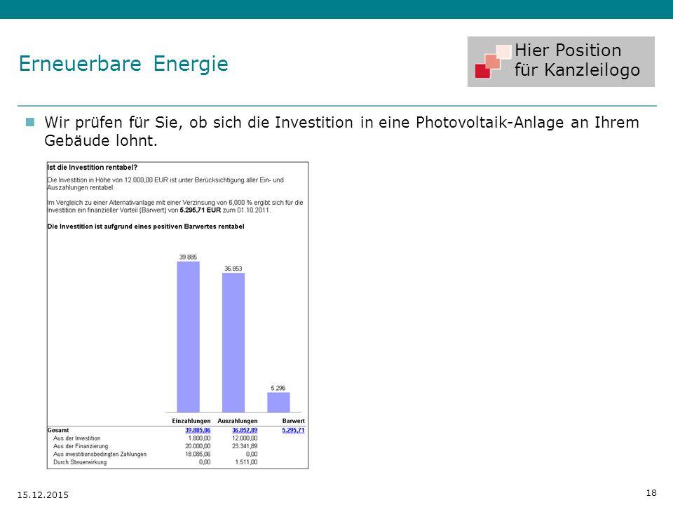 Hier Position für Kanzleilogo Wir prüfen für Sie, ob sich die Investition in eine Photovoltaik-Anlage an Ihrem Gebäude lohnt. 18 15.12.2015 Erneuerbar
