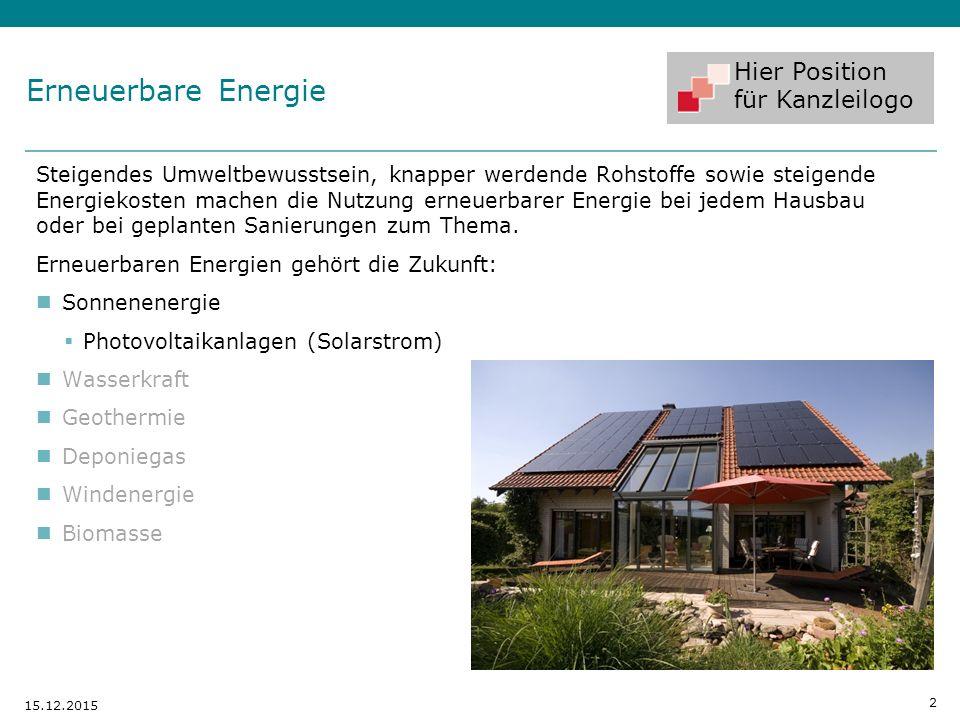 Hier Position für Kanzleilogo 2 15.12.2015 Erneuerbare Energie Steigendes Umweltbewusstsein, knapper werdende Rohstoffe sowie steigende Energiekosten