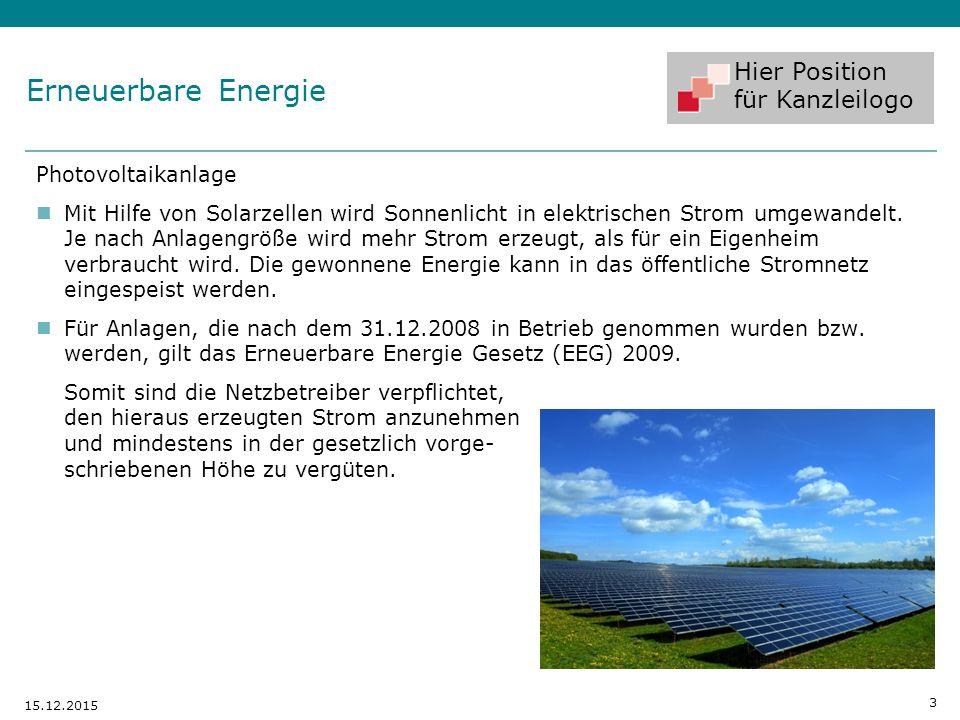Hier Position für Kanzleilogo 3 15.12.2015 Photovoltaikanlage Mit Hilfe von Solarzellen wird Sonnenlicht in elektrischen Strom umgewandelt. Je nach An