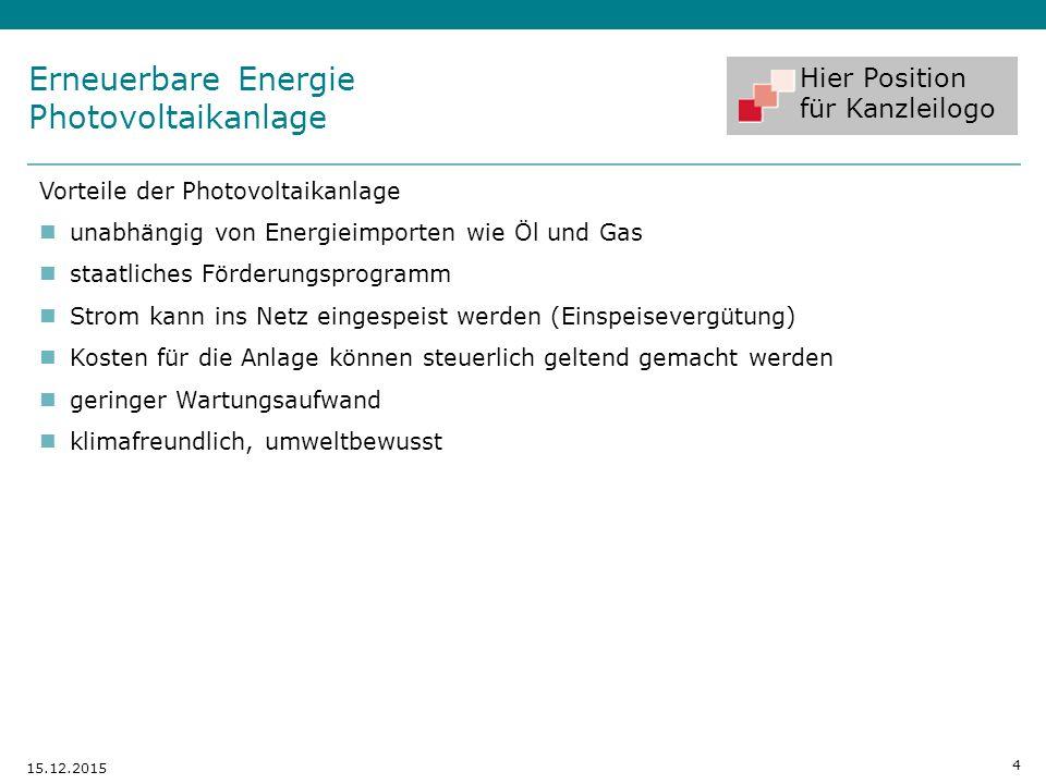 Hier Position für Kanzleilogo 4 15.12.2015 Vorteile der Photovoltaikanlage unabhängig von Energieimporten wie Öl und Gas staatliches Förderungsprogram