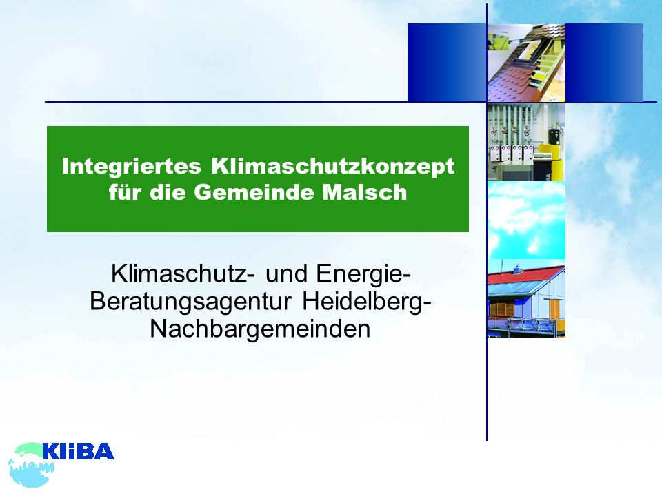 Integriertes Klimaschutzkonzept für die Gemeinde Malsch Klimaschutz- und Energie- Beratungsagentur Heidelberg- Nachbargemeinden