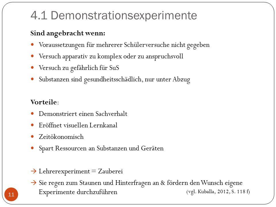 4.1 Demonstrationsexperimente Sind angebracht wenn: Voraussetzungen für mehrerer Schülerversuche nicht gegeben Versuch apparativ zu komplex oder zu an