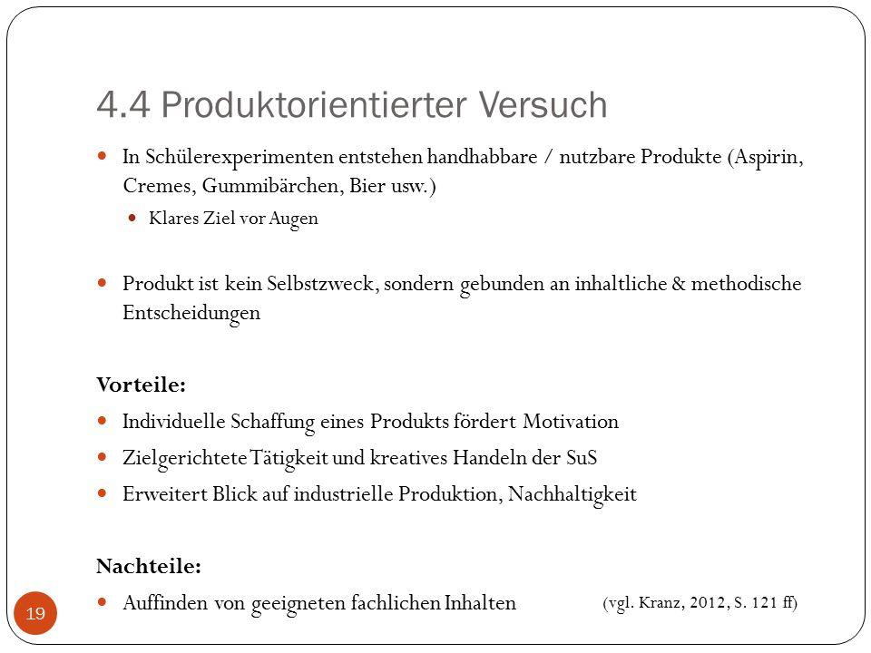 4.4 Produktorientierter Versuch In Schülerexperimenten entstehen handhabbare / nutzbare Produkte (Aspirin, Cremes, Gummibärchen, Bier usw.) Klares Zie