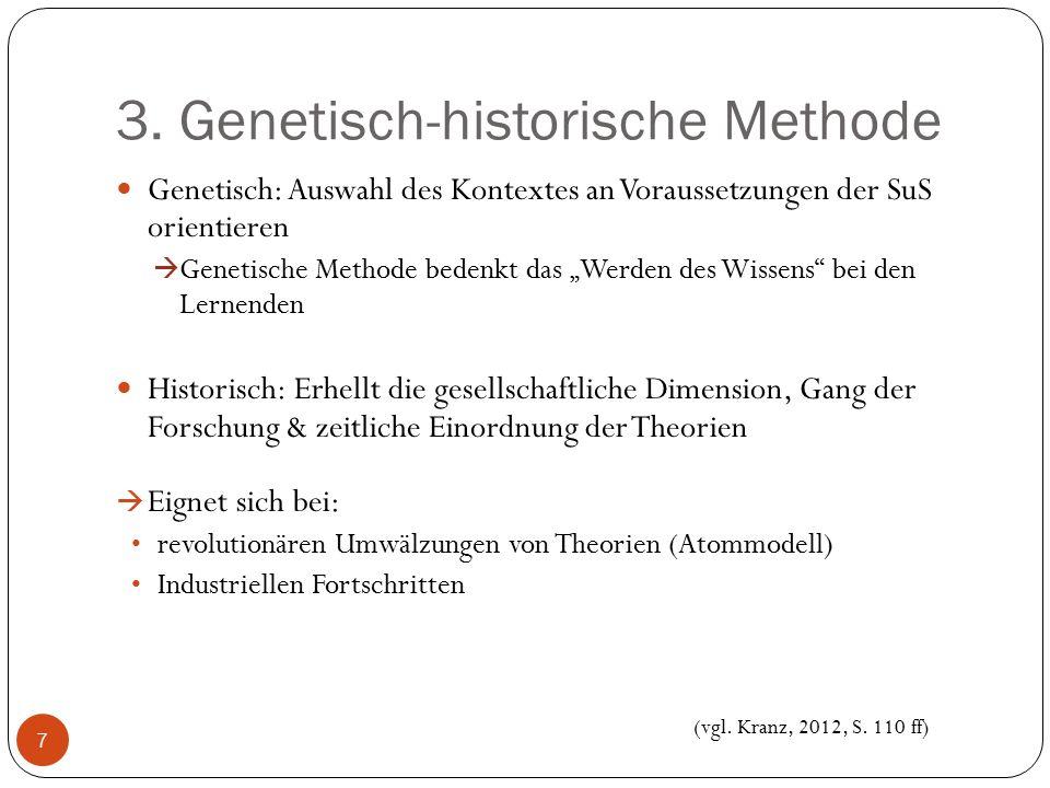 """3. Genetisch-historische Methode Genetisch: Auswahl des Kontextes an Voraussetzungen der SuS orientieren  Genetische Methode bedenkt das """"Werden des"""