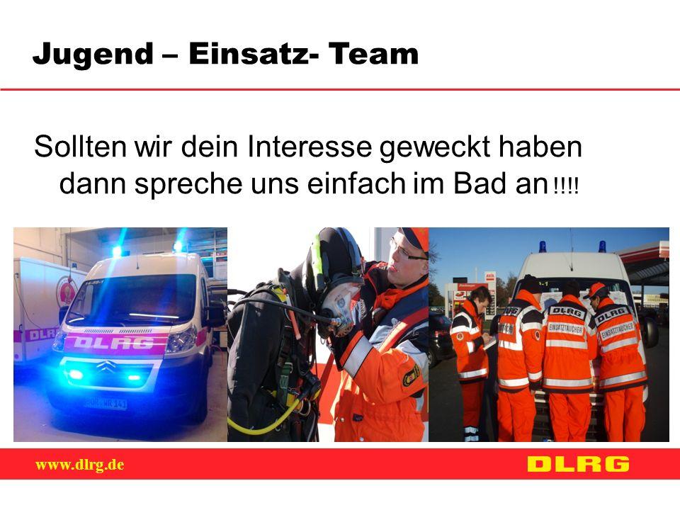 www.dlrg.de Jugend – Einsatz- Team Sollten wir dein Interesse geweckt haben dann spreche uns einfach im Bad an !!!!