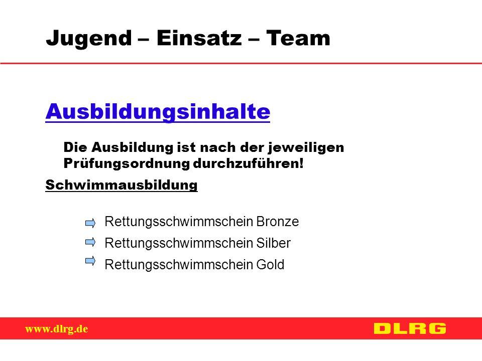 www.dlrg.de Jugend – Einsatz – Team Ausbildungsinhalte Die Ausbildung ist nach der jeweiligen Prüfungsordnung durchzuführen! Schwimmausbildung Rettung