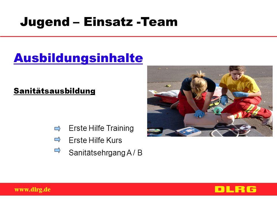 www.dlrg.de Jugend – Einsatz -Team Ausbildungsinhalte Sanitätsausbildung Erste Hilfe Training Erste Hilfe Kurs Sanitätsehrgang A / B