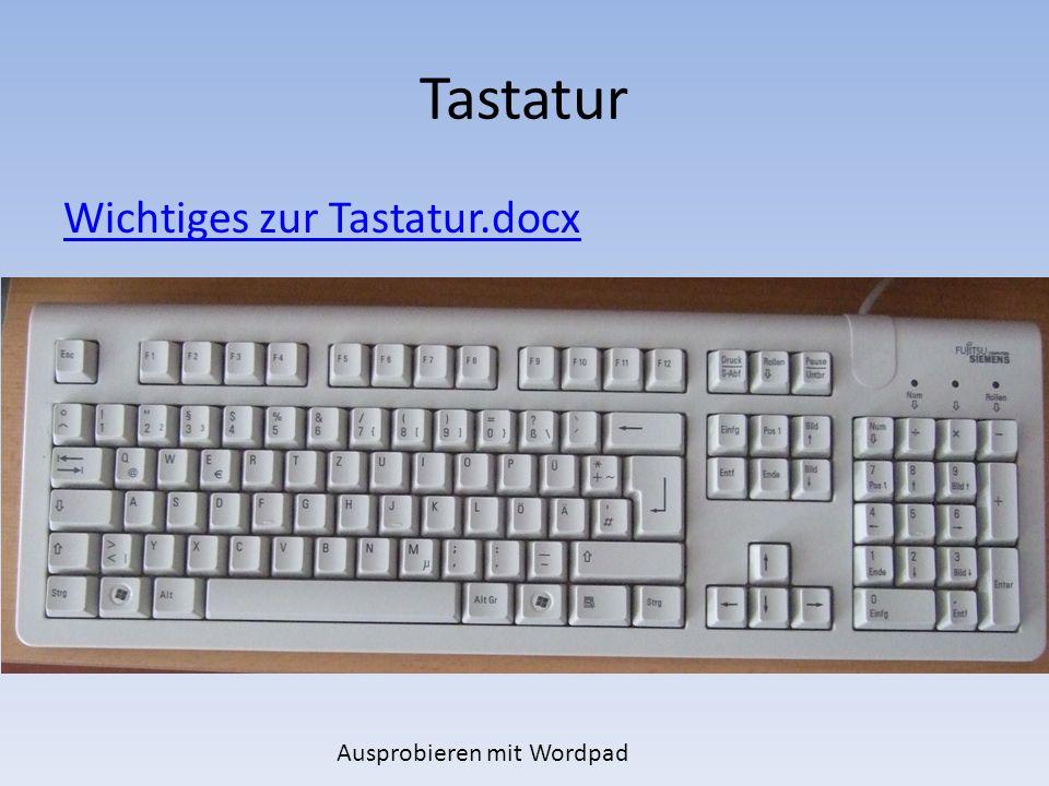 Wordpad öffnen Alle Programme Zubehör Wordpad anklicken Tasten ausprobieren