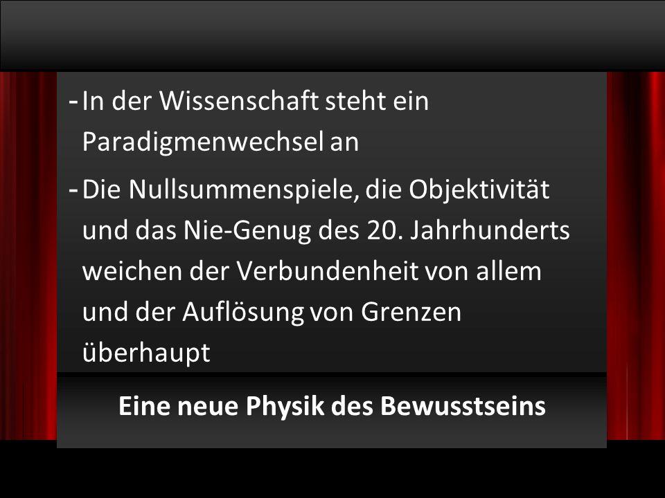 © 2009, Willem Lammers Logosynthese Master Class 1 - 4 Eine neue Physik des Bewusstseins - In der Wissenschaft steht ein Paradigmenwechsel an - Die Nullsummenspiele, die Objektivität und das Nie-Genug des 20.