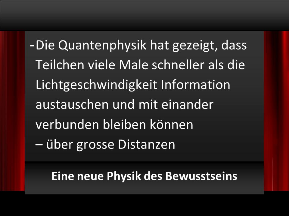 © 2009, Willem Lammers Logosynthese Master Class 1 - 5 Eine neue Physik des Bewusstseins - Die Quantenphysik hat gezeigt, dass Teilchen viele Male schneller als die Lichtgeschwindigkeit Information austauschen und mit einander verbunden bleiben können – über grosse Distanzen