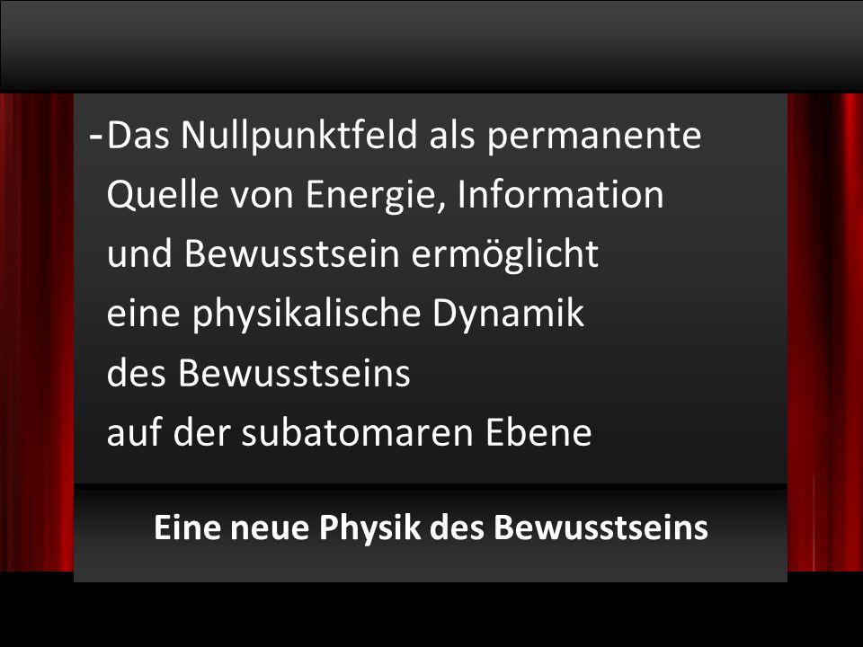 © 2009, Willem Lammers Logosynthese Master Class 1 - 6 Eine neue Physik des Bewusstseins - Das Nullpunktfeld als permanente Quelle von Energie, Information und Bewusstsein ermöglicht eine physikalische Dynamik des Bewusstseins auf der subatomaren Ebene
