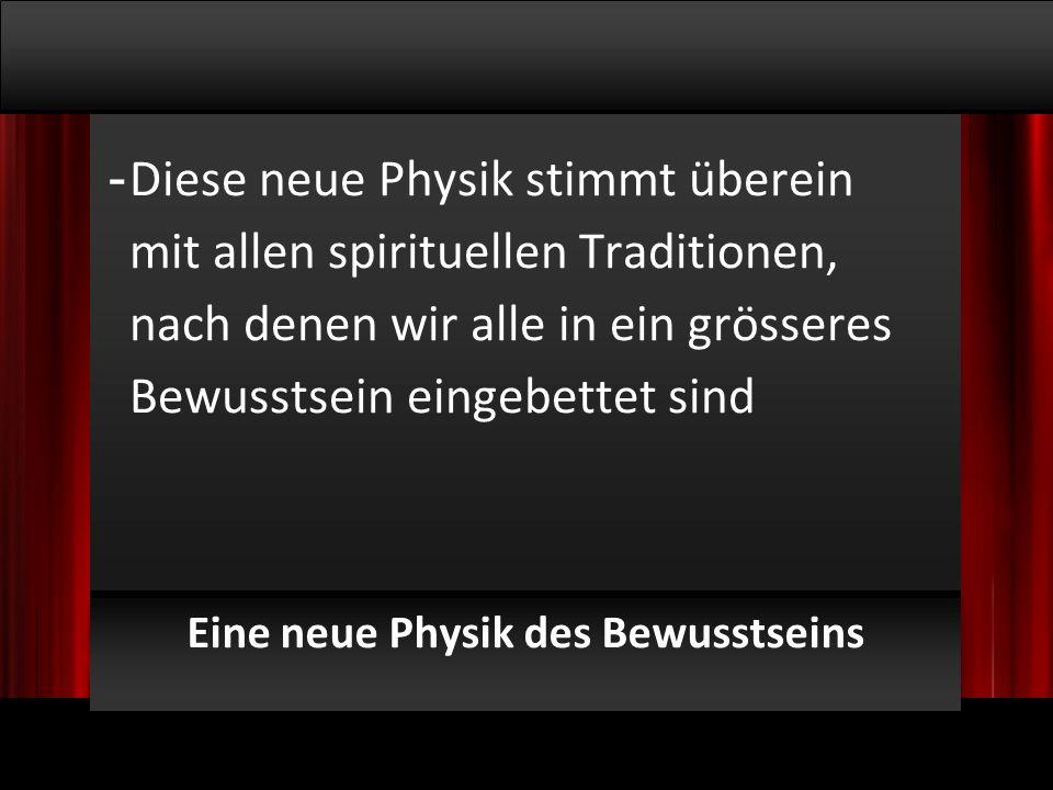 © 2009, Willem Lammers Logosynthese Master Class 1 - 7 Eine neue Physik des Bewusstseins - Diese neue Physik stimmt überein mit allen spirituellen Traditionen, nach denen wir alle in ein grösseres Bewusstsein eingebettet sind