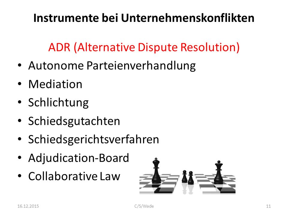Instrumente bei Unternehmenskonflikten ADR (Alternative Dispute Resolution) Autonome Parteienverhandlung Mediation Schlichtung Schiedsgutachten Schied