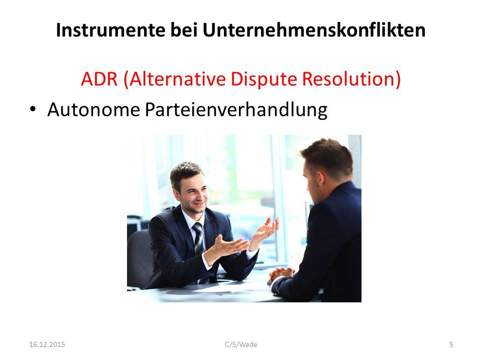 Instrumente bei Unternehmenskonflikten ADR (Alternative Dispute Resolution) Autonome Parteienverhandlung 16.12.2015C/S/Wade5