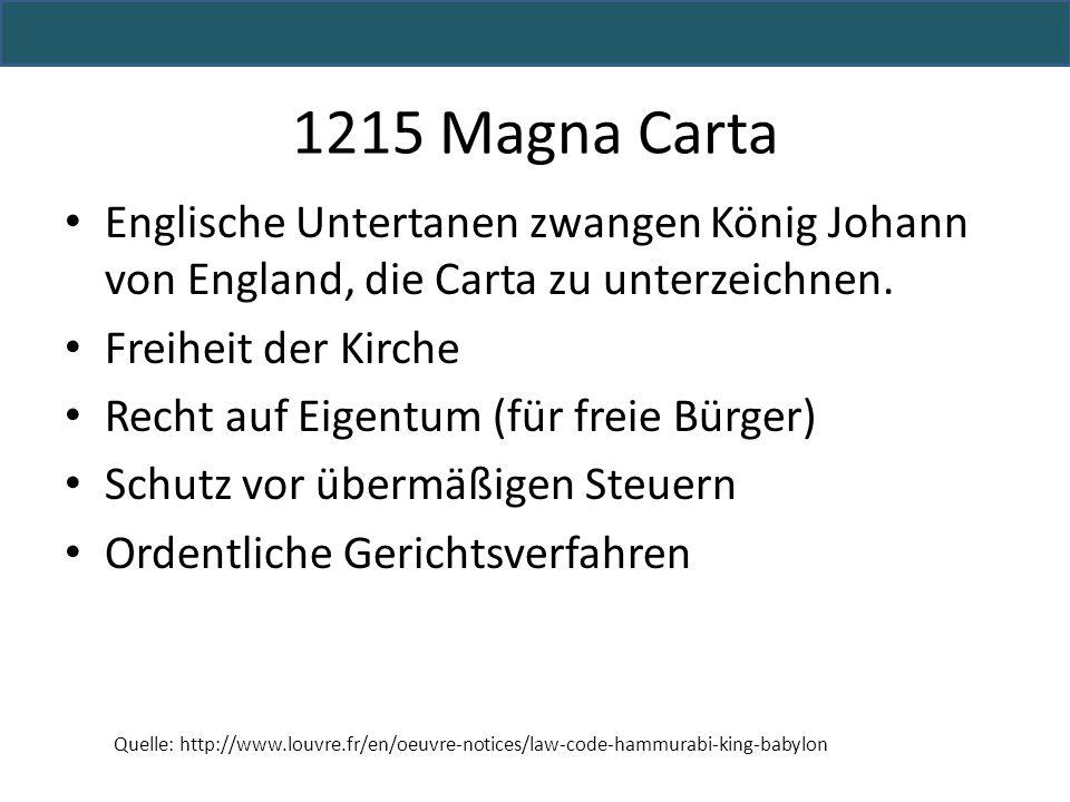 Englische Untertanen zwangen König Johann von England, die Carta zu unterzeichnen. Freiheit der Kirche Recht auf Eigentum (für freie Bürger) Schutz vo
